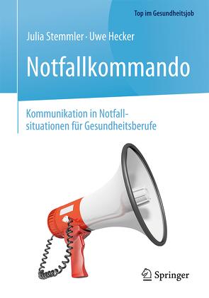 Notfallkommando – Kommunikation in Notfallsituationen für Gesundheitsberufe von Hecker,  Uwe, Stemmler,  Julia