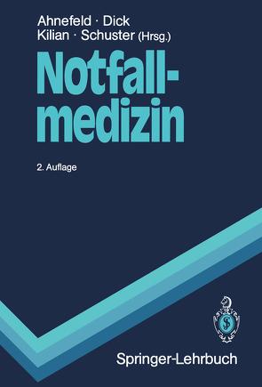 Notfallmedizin von Ahnefeld,  Friedrich W., Altemeyer,  K.-H., Dick,  Wolfgang, Kilian,  J., Kilian,  Jürgen, Schuster,  Hans-Peter
