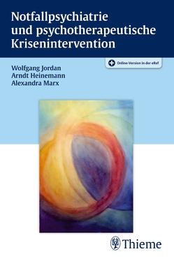 Notfallpsychiatrie und psychotherapeutische Krisenintervention von Heinemann,  Arndt, Jordan,  Wolfgang, Marx,  Alexandra