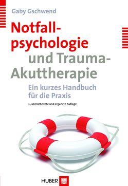 Notfallpsychologie und Trauma-Akuttherapie von Gschwend,  Gaby