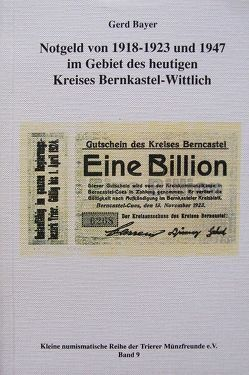 Notgeld von 1918-1923 und 1947 im Gebiet des heutigen Kreises Bernkastel-Wittlich von Bayer,  Gerd