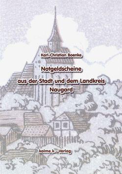 Notgeldscheine aus der Stadt und dem Landkreis Naugard von Boenke,  Karl-Christian