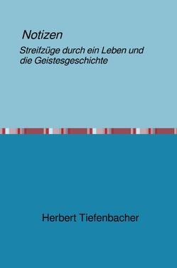 Notizen Streifzüge durch ein Leben und die Geistesgeschichte von Tiefenbacher,  Herbert