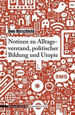 Notizen zu Alltagsverstand, politischer Bildung und Utopie von Hirschfeld,  Uwe