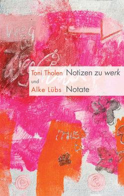 Notizen zu werk / Notate von Lübs,  Alke, Tholen,  Toni