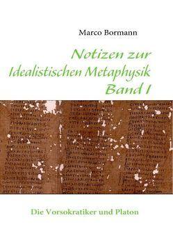 Notizen zur Idealistischen Metaphysik I von Bormann,  Marco