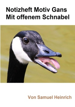 Notizheft Motiv Gans mit offenem Schnabel von Heinrich,  Samuel