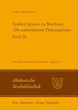 Notker der Deutsche: Die Werke Notkers des Deutschen / Notker latinus zu Boethius, »De consolatione Philosophiae« von Tax,  Petrus W.