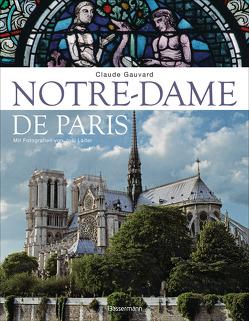 Notre-Dame de Paris. Der Bildband zur bekanntesten gotischen Kathedrale der Welt von Gauvard,  Claude, Laiter,  Joël, Trautner-Suder,  Christa