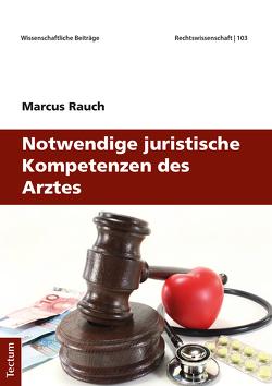 Notwendige juristische Kompetenzen des Arztes von Rauch,  Marcus