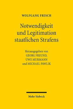 Notwendigkeit und Legitimation staatlichen Strafens von Freund,  Georg, Frisch,  Wolfgang, Murmann,  Uwe, Pawlik,  Michael
