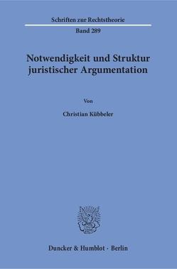Notwendigkeit und Struktur juristischer Argumentation. von Kübbeler,  Christian