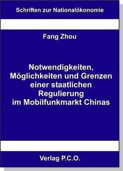 Notwendigkeiten, Möglichkeiten und Grenzen einer staatlichen Regulierung im Mobilfunkmarkt Chinas von Zhou,  Fang