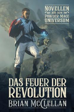 Novellen aus dem Powder-Mage-Universum: Das Feuer der Revolution von McClellan,  Brian, Neubert,  Johannes