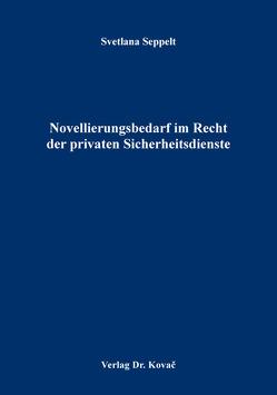 Novellierungsbedarf im Recht der privaten Sicherheitsdienste von Seppelt,  Svetlana