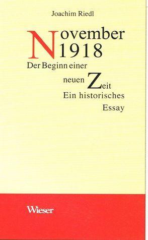 November 1918.  Der Beginn einer neuen Zeit.  Ein historisches Essay von Riedl,  Joachim