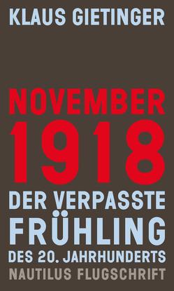 November 1918 – Der verpasste Frühling des 20. Jahrhunderts von Gietinger,  Klaus, Roth,  Karl Heinz