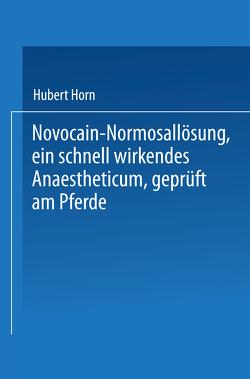 Novocain-Normosallösung, ein schnell wirkendes Anaestheticum, geprüft am Pferde von Horn,  Hubert