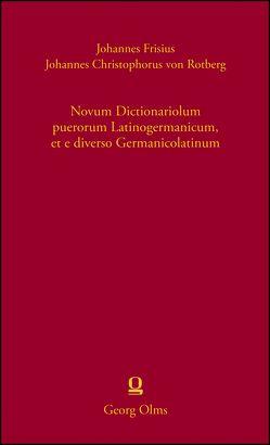 Novum Dictionariolum puerorum Latinogermanicum, et e diverso Germanicolatinum von Frisius,  Johannes, Müller,  Peter O, von Rotberg,  Johannes Christophorus