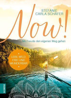 NOW! Lebe wild, frei und wunderbar von Schäfer,  Stefanie Carla