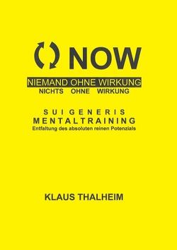 NOW – Niemand ohne Wirkung, nichts ohne Wirkung von Thalheim,  Klaus