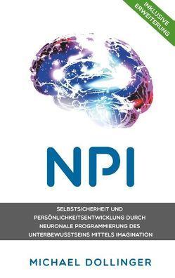 NPI – Neuronale Programmierung durch Imagination von Dollinger,  Michael