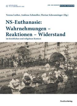 NS-Euthanasie: Wahrnehmungen – Reaktionen – Widerstand von Lorber,  Verena, Schmoller,  Andreas, Schwanninger,  Florian