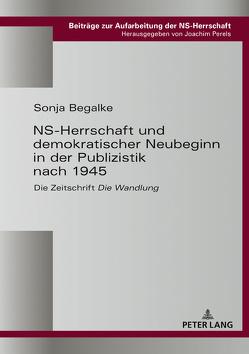 NS-Herrschaft und demokratischer Neubeginn in der Publizistik nach 1945 von Begalke,  Sonja
