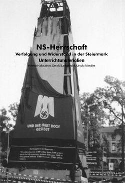 NS-Herrschaft: Verfolgung und Widerstand in der Steiermark von Halbrainer,  Heimo, Lamprecht,  Gerald, Mindler,  Ursula