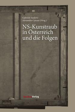 NS-Kunstraub in Österreich und die Folgen von Anderl,  Gabriele, Caruso,  Alexandra