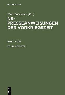 NS-Presseanweisungen der Vorkriegszeit / 1939. Register von Bartels,  Claudia, Fortmann-Petersen,  Heike, Peter,  Karen