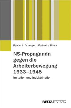 NS-Propaganda gegen die Arbeiterbewegung 1933–1945 von Ortmeyer,  Benjamin, Rhein,  Katharina
