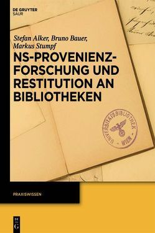 NS-Provenienzforschung und Restitution an Bibliotheken von Alker,  Stefan, Bauer,  Bruno, Stumpf,  Markus