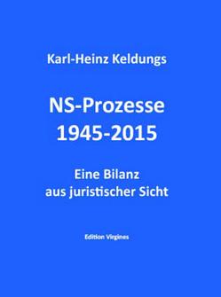 NS-Prozesse 1945-2015 von Biesenbach,  Peter, Keldungs,  Karl-Heinz