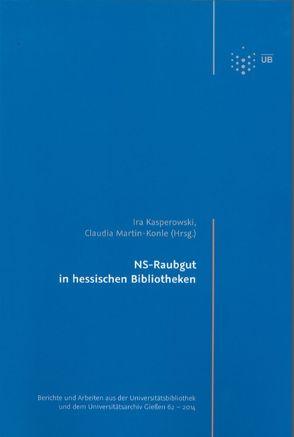NS-Raubgut in hessischen Bibliotheken von Kasperowski,  Ira, Martin-Konle,  Claudia