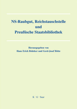 NS-Raubgut, Reichstauschstelle und Preussische Staatsbibliothek von Bödeker,  Hans-Erich, Bötte,  Gerd J