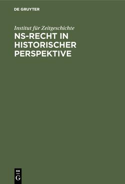 NS-Recht in historischer Perspektive von Institut für Zeitgeschichte
