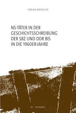 NS-Täter in der Geschichtsschreibung der SBZ und der frühen DDR von Wendler,  Fabian