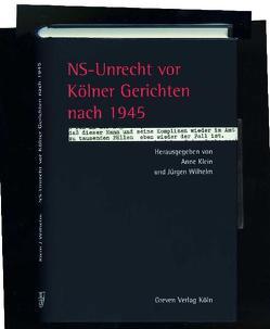 NS-Unrecht vor Kölner Gerichten nach 1945 von Klein,  Anne, Wilhelm,  Jürgen