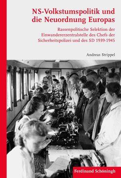 NS-Volkstumspolitik und die Neuordnung Europas von Strippel,  Andreas
