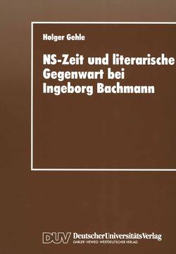 NS-Zeit und literarische Gegenwart bei Ingeborg Bachmann von Gehle,  Holger
