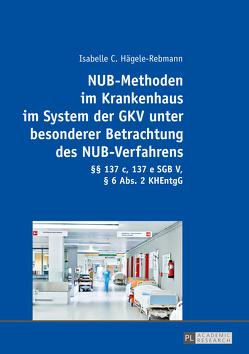 NUB-Methoden im Krankenhaus im System der GKV unter besonderer Betrachtung des NUB-Verfahrens von Hägele-Rebmann,  Isabelle C.