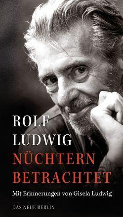 Nüchtern betrachtet von Ludwig,  Rolf