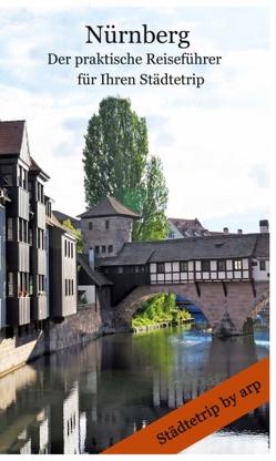 Nürnberg – Der praktische Reiseführer für Ihren Städtetrip von Bauer,  Angeline