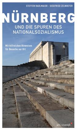 Nürnberg und die Spuren des Nationalsozialismus von Radlmaier,  Steffen, Zelnhefer,  Siegfried