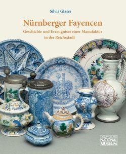 Nürnberger Fayencen : Geschichte und Erzeugnisse einer Manufaktur in der Reichsstadt von Glaser,  Silvia