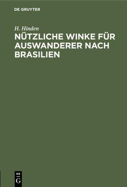 Nützliche Winke für Auswanderer nach Brasilien von Hinden,  H.
