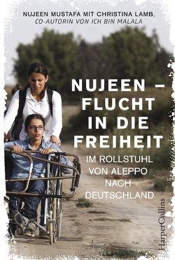 Nujeen – Flucht in die Freiheit. Im Rollstuhl von Aleppo nach Deutschland von Lamb,  Christina, Mustafa,  Nujeen, Pflüger,  Friedrich, Ströle,  Wolfram