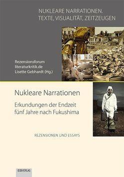 Nukleare Narrationen. Erkundungen der Endzeit fünf Jahre nach Fukushima von Gebhardt,  Lisette