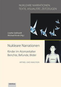Nukleare Narrationen. Kinder im Atomzeitalter – Berichte, Befunde, Bilder von Gebhardt,  Lisette, Kinski,  Michael